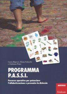Copertina di 'Programma P.A.S.S.I. Percorso operativo per potenziare l'alfabetizzazione e prevenire la dislessia. Con Materiale a stampa miscellaneo'