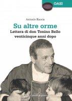 Su altre orme. Lettera di don Tonino Bello venticinque anni dopo. - Antonio Ruccia