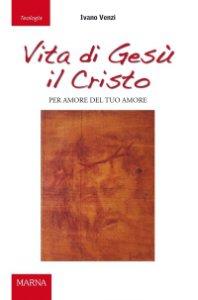 Copertina di 'Vita di Gesù il Cristo. Per amore del tuo amore'