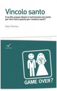 Copertina di 'Vincolo santo. E se Dio avesse ideato il matrimonio non tanto per farci felici quanto per renderci santi?'