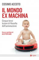 Il mondo ex machina - Cosimo Accoto