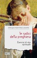 Le radici della preghiera - Enrique Martínez Lozano