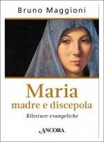 Maria madre e discepola - Bruno Maggioni