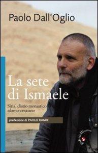 Copertina di 'La sete di Ismaele. Siria, diario monastico islamo-cristiano'