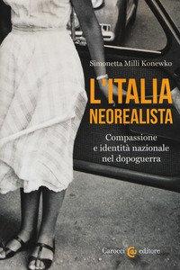 Copertina di 'L' Italia neorealista. Compassione e identità nazionale nel dopoguerra'