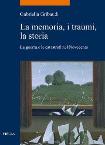 Copertina di 'La memoria, i traumi, la storia'