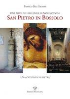 Una pieve del bell'ovile di san Giovanni. San Pietro in Bossolo. Una catechesi in pietra - Del Grosso Franco