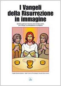 Copertina di 'I vangeli della Risurrezione in immagine. Quindici quadri per l'annuncio visivo di Gesù risorto per la liturgia, la contemplazione e la preghiera'