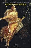 La pittura antica. Ediz. illustrata - Bianchi Bandinelli Ranuccio