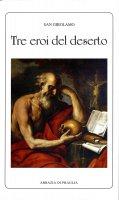 Tre eroi del deserto - Girolamo (san)