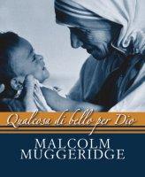 Qualcosa di bello per Dio - Malcolm Muggeridge