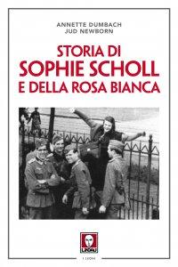 Copertina di 'Storia di Sophie Scholl e della Rosa Bianca'
