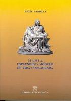 Maria, esplendido modelo de vida consagrada - Angel Pardilla