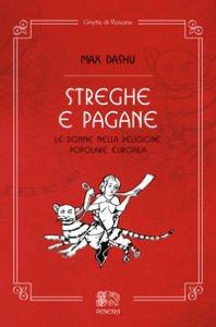 Copertina di 'Streghe e pagane, le donne nella religione popolare europea'