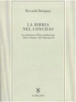 La Bibbia nel Concilio. La redazione della costituzione «Dei verbum» del Vaticano II - Burigana Riccardo