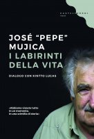 I labirinti della vita - José Pepe Mujica