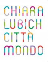 Chiara Lubich città mondo. Catalogo della mostra (Trento, 7 dicembre 2019 - 7 dicembre 2020). Ediz. italiana e inglese. - vari autori