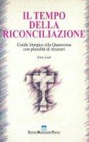 Il tempo della riconciliazione. Guida liturgica alla Quaresima - Lodi Enzo