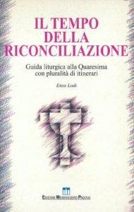 Copertina di 'Il tempo della riconciliazione. Guida liturgica alla Quaresima'