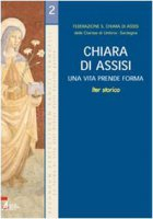 Chiara di Assisi. Una vita prende forma - delle Clarisse di Umbria-Sardegna Federazione S. Chiara di Assisi
