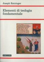 Elementi di teologia fondamentale - Benedetto XVI (Joseph Ratzinger)