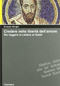 Copertina di 'Credere nella libertà dell'amore. Per leggere la lettera ai Galati'