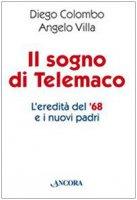Il sogno di Telemaco. L'eredità del '68 e i nuovi padri - Colombo Diego, Villa Angelo