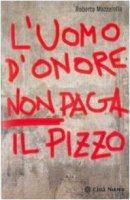L' uomo d'onore non paga il pizzo - Mazzarella Roberto