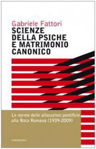 Copertina di 'Scienze della psiche e matrimonio canonico. Le norme delle allocuzioni pontificie alla Rota Romana (1939-2009)'