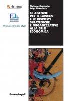 Le agenzie per il lavoro e le risposte strategiche e organizzative alla crisi economica - Stefano Consiglio, Luigi Moschera