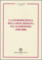 La giurisprudenza della Rota Romana sul Matrimonio ( 1908 - 2008 ) - Tribunale della Rota romana