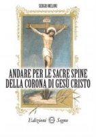 Andare per le sacre spine della corona di Gesù Cristo - Sergio Meloni