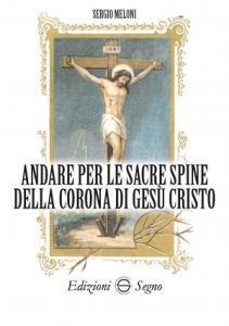 Copertina di 'Andare per le sacre spine della corona di Gesù Cristo'