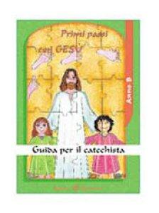 Copertina di 'Primi passi con Gesù. Guida per il catechista. Anno B'