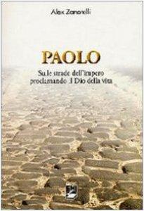 Copertina di 'Paolo. Sulle strade dell'impero proclamando il dio della vita'