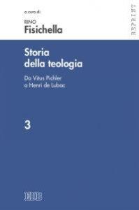 Copertina di 'Storia  della  teologia.  3.  Da  Vitus  Pichler  a  Henri  de  Lubac.'