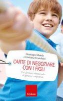 L'arte di negoziare con i figli - Giuseppe Maiolo, Giuliana Franchini