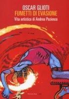 Fumetti di evasione. Vita artistica di Andrea Pazienza - Glioti Oscar