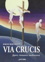 Via Crucis. Figure, risonanze, meditazioni - Bertinotti Sergio