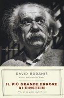 Il più grande errore di Einstein. Vita di un genio imperfetto - Bodanis David
