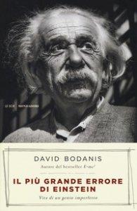 Copertina di 'Il più grande errore di Einstein. Vita di un genio imperfetto'