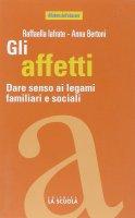 Gli affetti. Promuovere i legami familiari e sociali - Raffaella Iafrate , Anna Bertoni