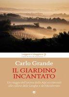 Il giardino incantato - Carlo Grande