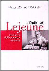 Copertina di 'Il professore Lejeune fondatore della genetica moderna'