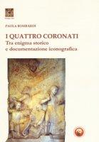I Quattro Coronati. Tra enigma storico e documentazione iconografica. Ediz. illustrata - Bombardi Paola