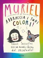 Abbraccia i tuoi colori! Favole inclusive per un mondo libero dai pregiudizi - De Gennaro Muriel Elisa