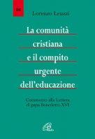 La comunità cristiana e il compito urgente dell'educazione. Commento alla lettera di Papa Benedetto XVI - Lorenzo Leuzzi