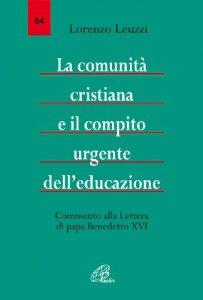 Copertina di 'La comunità cristiana e il compito urgente dell'educazione. Commento alla lettera di Papa Benedetto XVI'