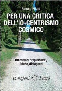 Copertina di 'Per una critica dell'Io-centrismo cosmico'