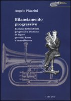 Bilanciamento progressivo. Esercizi di flessibilità progressiva avanzata in legato per tuba bassa e contrabbassa - Piazzini Angelo